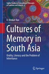 Cultures of Memory in South Asia: Orality, Literacy and the Problem of Inheritance