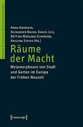 Räume der Macht: Metamorphosen von Stadt und Garten im Europa der Frühen Neuzeit