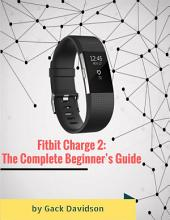 Fitbit Charge 2: The Complete Beginner's Guide