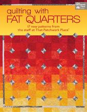 Quilting with Fat Quarters: 17 New Patterns from the Staff at That Patchwork Place®
