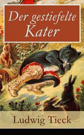 Der gestiefelte Kater (Vollständige Ausgabe): Ein Komödie in drei Akten nach dem gleichnamigen Märchen