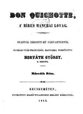 Don Quichotte, a' híres Manchai Lovag ... Florian után franciából magyarra fordította Horváth György ...