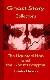 The Haunted Man and the Ghost's Bargain: Ghost Story Collections