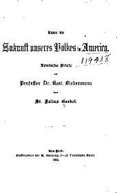 Über Die Zukunft Unseres Volkes in America: Deutsche Briefe an Professor Dr. Karl Biedermann