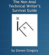 The Non-Anal Technical Writer's Survival Guide: Keep Your Job, Your Sanity, and Your Sense of Humor