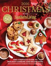 Christmas with Southern Living 2016: The Complete Guide To Holiday Cooking And Decorati