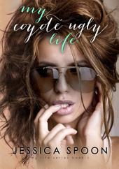 My Coyote Ugly Life: My Life Series Book 1
