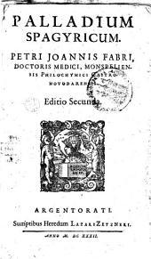 Palladium spagyricum Petri Joannis Fabri...Editio Secunda. (Carmina Joan. D., Joannis Bertrandi, compte, J. Scarg.)