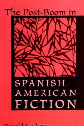 Post-Boom in Spanish American Fiction, The