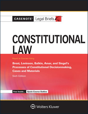 Casenote Legal Briefs for Constitutional Law  Keyed to Brest  Levinson  Balkin  Amar  and Siegel PDF