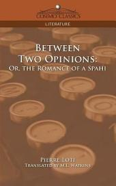 Between Two Opinions: Or, the Romance of a Spahi