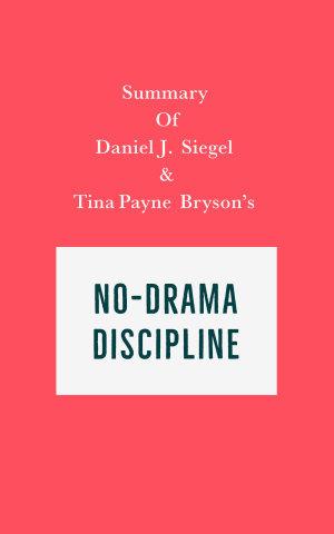 Summary of Daniel J  Siegel   Tina Payne Bryson s No Drama Discipline
