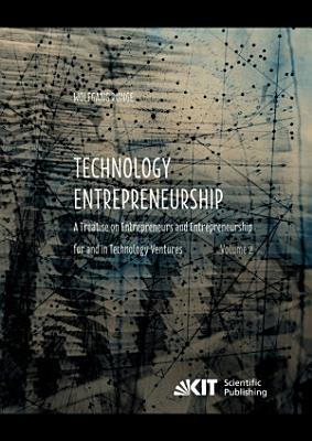 Technology Entrepreneurship   A Treatise on Entrepreneurs and Entrepreneurship for and in Technology Ventures  Vol 2  PDF