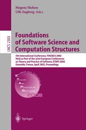 Foundations of Software Science and Computation Structures: 5th International Conference, FOSSACS 2002. Held as Part of the Joint European Conferences on Theory and Practice of Software, ETAPS 2002 Grenoble, France, April 8-12, 2002, Proceedings