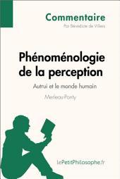 Phénoménologie de la perception de Merleau-Ponty - Autrui et le monde humain (Commentaire): Comprendre la philosophie avec lePetitPhilosophe.fr