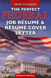 How to Write the Perfect Federal Job Résumé & Résumé Cover Letter: With Companion CD-ROM