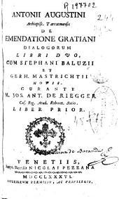 Antonii Augustini ... De emendatione Gratiani dialogorum libri duo: cum Stephani Balucii et Gerh. Mastrichtii notis