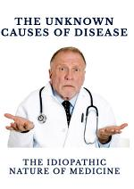The Unknown Causes of Disease, The Idiopathic Nature of Medicine