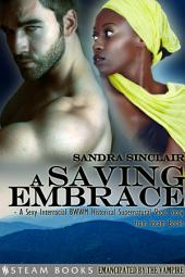 A Saving Embrace - A Sexy Interracial BWWM Historical Supernatural Short Story from Steam Books