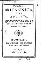 De Iustitia Britannica, sive Anglica: quae contra Christi martyres continenter exercetur