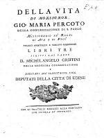Della vita di Monsignor Gio: Maria Percoto della Congregazione di S. Paolo ... libri tre, etc