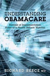 Understanding ObamaCare: Travails of Implementation, Notes of a Health Reform Watcher