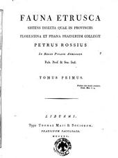Fauna etrusca sistens insecta quae in provinciis Florentina et Pisana praesertim collegit Petrus Rossius ... Tomus primus -secundus: 1, Volume 1
