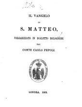Il Vangelo di S. Matteo, volgarizzato in dialetto Bolognese dal Conte Carlo Pepoli