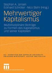 Mehrwertiger Kapitalismus: Multidisziplinäre Beiträge zu Formen des Kapitals und seiner Kapitalien