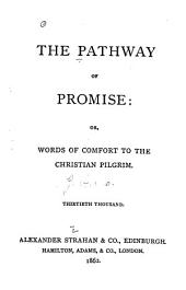 The Pathway of Promise, Or Words of Comfort to the Christian Pilgrim: 30th Thousand