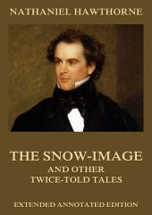 The Snow-Image, And Other Twice-Told Tales (Annotated Edition)