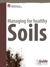 Managing for Healthy Soils: AgGuide - A Practical Handbook