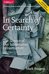 In Search of Certainty: The Science of Our Information Infrastructure