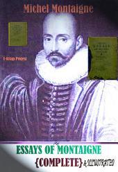 Essays of Montaigne: {Complete & Illustrated}