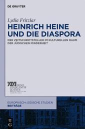 Heinrich Heine und die Diaspora: Der Zeitschriftsteller im kulturellen Raum der jüdischen Minderheit