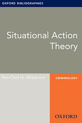 Situational Action Theory  Oxford Bibliographies Online Research Guide PDF