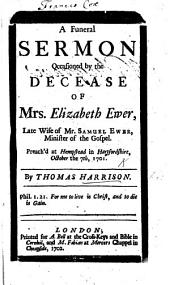 A Funeral Sermon [on Prov. xiv. 32] occasioned by the decease of Mrs E. Ewer, ... preach'd at Hempstead, ... October, the 7th, 1701