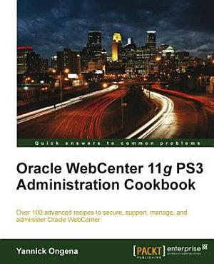 Oracle WebCenter 11g PS3 Administration Cookbook PDF