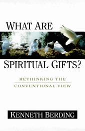 What Are Spiritual Gifts?: Rethinking the Conventional View