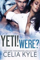 Yeti! Were? (BBW Paranormal Shapeshifter Romance)