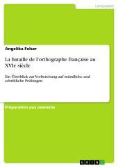 La bataille de l'orthographe française au XVIe siècle: Ein Überblick zur Vorbereitung auf mündliche und schriftliche Prüfungen