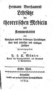 Hermann Boerhaavens Lehrsätze der theoretischen Medicin: mit Kommentarien oder Auszügen aus den bisherigen Vorlesungen über diese Lehrsätze und nöthigen Zusätzen, Band 1
