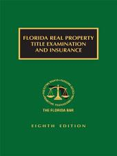 Florida Real Property Title Examination and Insurance, Eighth Edition: Edition 8