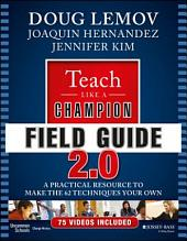 Teach Like a Champion Field Guide 2.0: A Practical Resource to Make the 62 Techniques Your Own, Edition 2