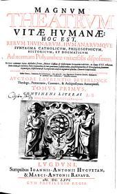 Magnum Theatrum vitae humanae...ad normam polyantheae vniuersalis dispositum...auctore Laurentio Beyerlinck,...Editio nouissima, singulari curâ recognita