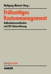 Frühzeitiges Kostenmanagement: Kalkulationsmethoden und DV-Unterstützung