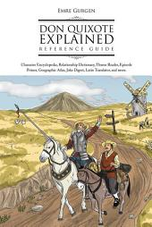 Don Quixote Explained Reference Guide: Character Encyclopedia, Relationship Dictionary, Theme Reader, Episode Primer, Geographic Atlas, Joke Digest, Latin Translator, and more.