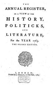The Annual Register: Or a View of the History, Politics and Literature, for the Year .., Volume 6