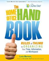 The Home Office Handbook: Rules of Thumb for Organizing Your Time, Information, and Workspace