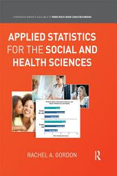 Applied Statistics for the Social and Health Sciences